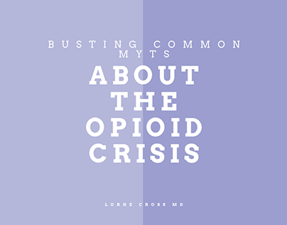 Lorne Cross MD | Myths About Opioid Crisis