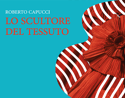 """""""Lo Scultore del Tessuto"""" Exhibition"""