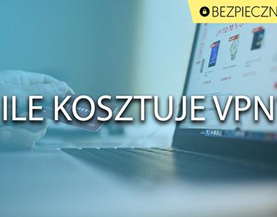 Ile kosztuje dobry VPN i jakie są to koszty?