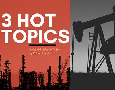 3 Hot Oil Industry Topics by Robert Bensh