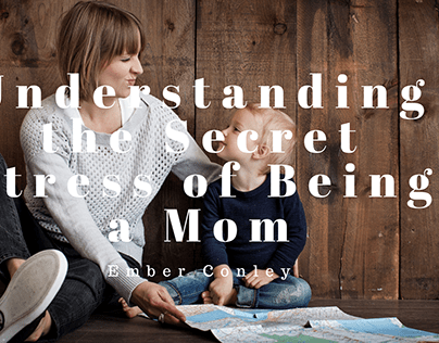 Understanding the Secret Stress of Being a Mom