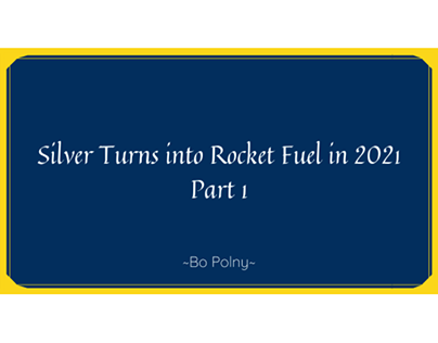 Silver Turns into Rocket Fuel in 2021 Part 1