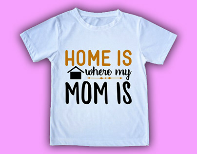 Home is where my mom is t shirt design