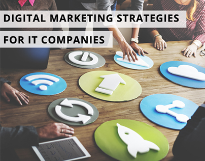 Must-Read Digital Marketing Strategies for IT Companies