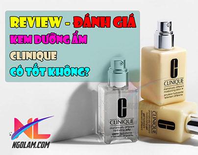 Review kem dưỡng ẩm clinique có tốt không