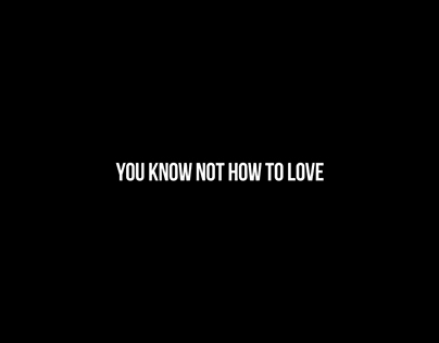 You Know Not How To Love