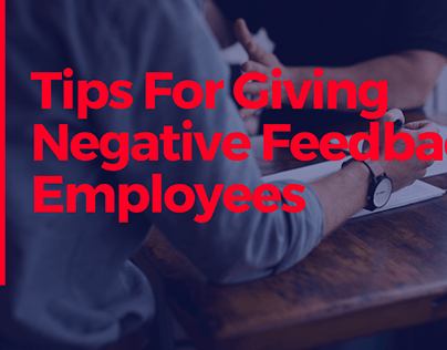 Tips For Giving Negative Feedback To Employees