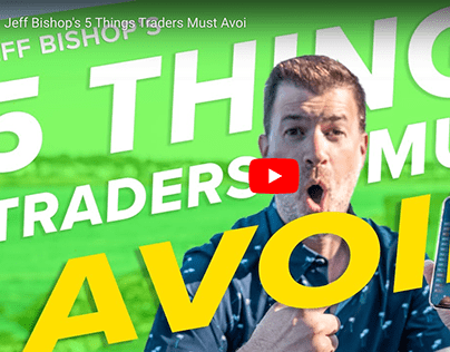 Jeff Bishop's 5 Things Traders Must Avoid