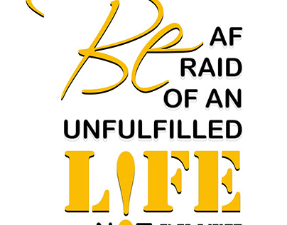 Be afraid of an unfulfilled life not death