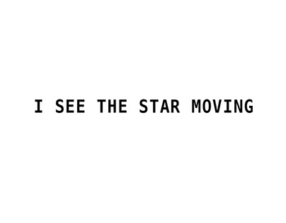 I SEE THE STAR MOVING