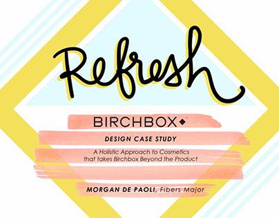REFRESH for Birchbox: Design/Marketing Proposal