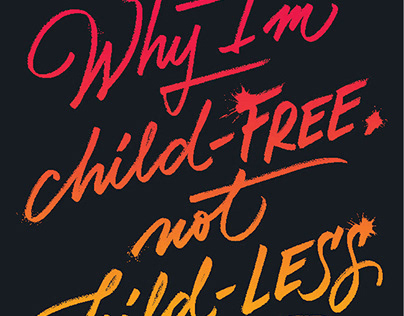 """Why I'm child-FREE, not child-LESS"""