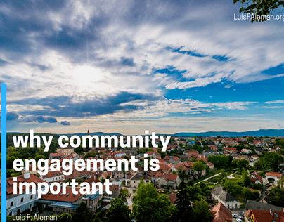 Why Community Engagement is Important   Luis F. Aleman