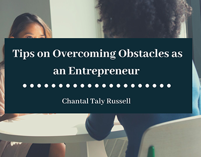 Tips on Overcoming Obstacles as an Entrepreneur