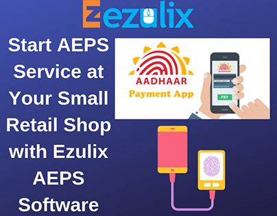 Start AEPS Service in India with Ezulix AEPS Software
