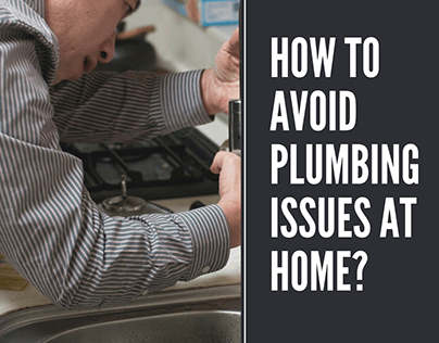 HOW TO AVOID PLUMBING ISSUES AT HOME?