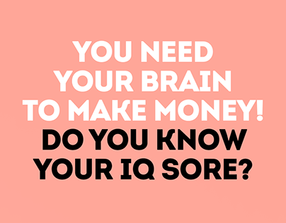 You need your brain to make a money!