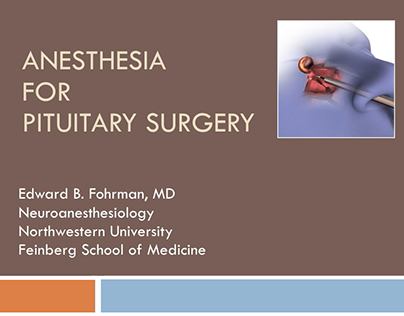 Edward Fohrman | Anesthesia for Pituitary Surgery