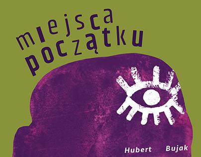"""Hubert Bujak """"Miejsca początku"""""""