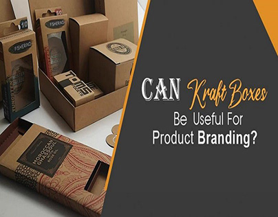 Can Kraft Boxes Be Useful For Product Branding?