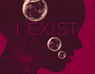 I EXIST - Poster Designs