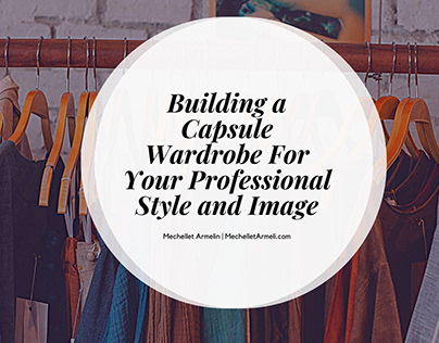 Building a Capsule Wardrobe For Your Professional Style