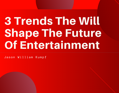 3 Trends The Will Shape The Future Of Entertainment