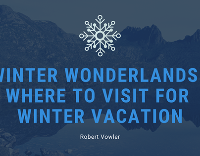 Robert Vowler   Where to Visit for Winter Vacation