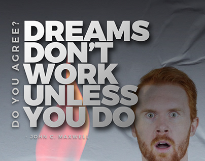 """""""Dreams Don't Work Unless You do"""" - John C. Maxwell"""