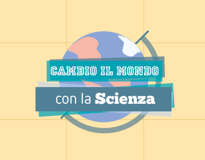 Cambio il mondo con la Scienza, School guidance project