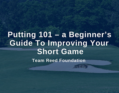 Putting 101: A Guide To Improving Your Short Game