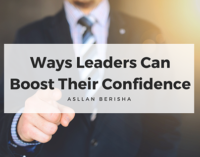 Ways Leaders Can Boost Their Confidence- Asllan Berisha