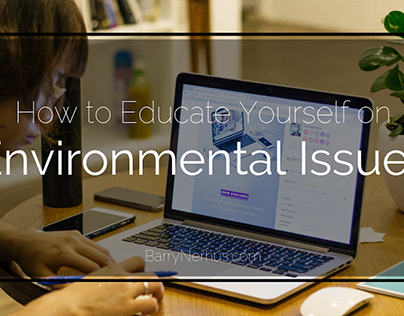How to Educate Yourself on Environmental Issues