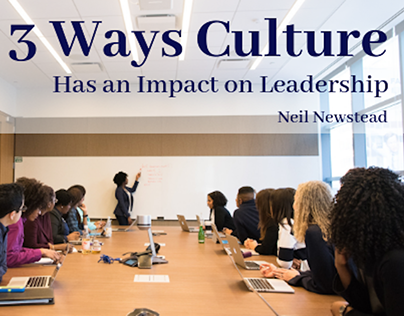 Neil Newstead | 3 Ways Culture Has an Impact on Leaders