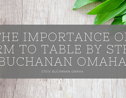 The Importance of Farm to Table by Steve Buchanan Omaha