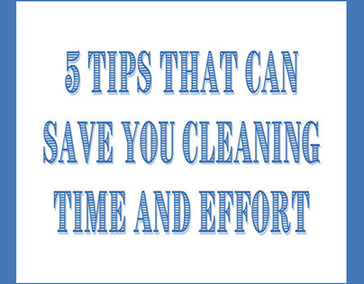 5 Tips that can Save you Cleaning Time and Effort