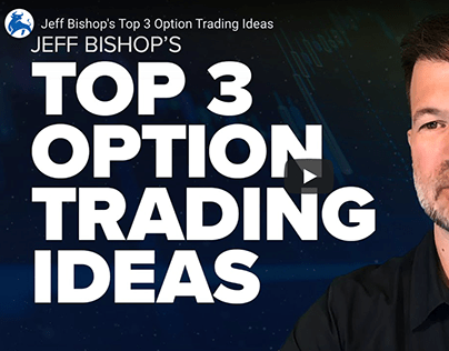 Jeff Bishop's Top Option Trading Ideas