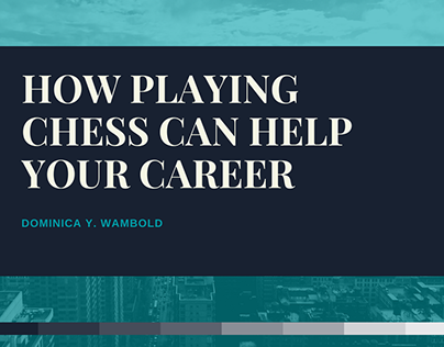 How Playing Chess Can Help Your Career Dominica Wambold