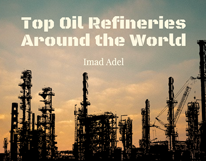 Top Oil Refineries / Picking a College Major Imad Adel