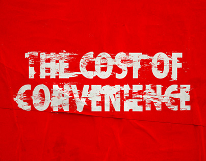 The Cost of Convenience - Advertising Campaign