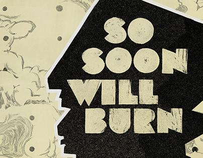 so soon will burn