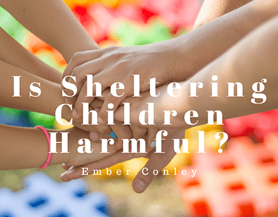 Is Sheltering Children Harmful?