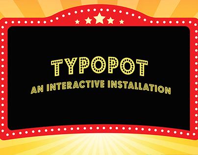 Typopot - An Interactive Installation