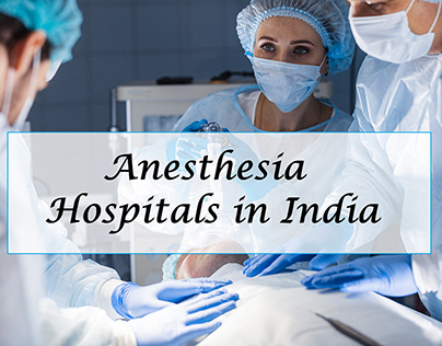 Find The Best Anesthesia Hospitals in India