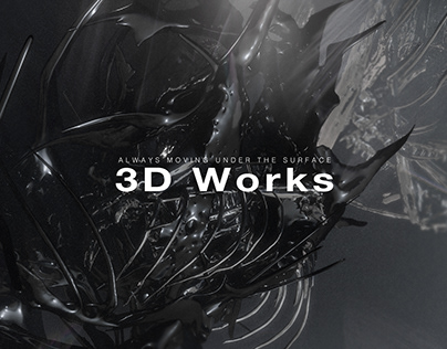 3D Works: Always Moving Under the Surface