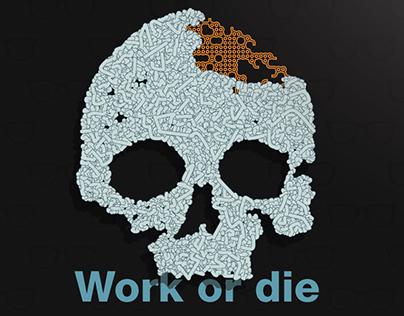 Work or die..