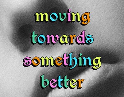 Moving Towards Something Better