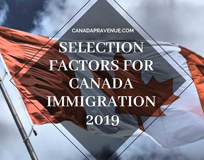 Selection Factors For Canada Immigration 2019