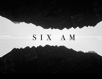 SIX AM