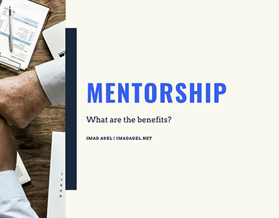 What are the benefits of mentorship? Imad Adel